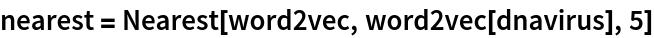 nearest = Nearest[word2vec, word2vec[dnavirus], 5]