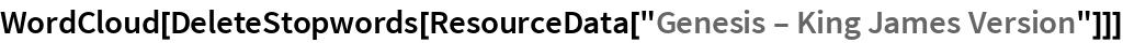 "WordCloud[  DeleteStopwords[ResourceData[""Genesis \[Dash] King James Version""]]]"