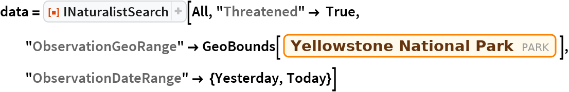 "data = ResourceFunction[""INaturalistSearch""][All, ""Threatened"" -> True, ""ObservationGeoRange"" -> GeoBounds[Entity[""Park"", ""YellowstoneNationalPark::zc6x9""]], ""ObservationDateRange"" -> {Yesterday, Today}]"