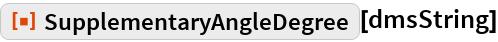 """ResourceFunction[""""SupplementaryAngleDegree""""][dmsString]"""