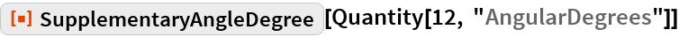 """ResourceFunction[""""SupplementaryAngleDegree""""][  Quantity[12, """"AngularDegrees""""]]"""
