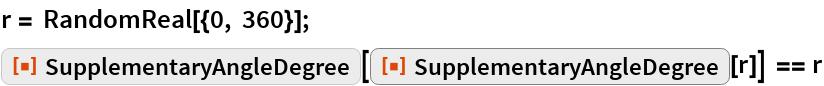 """r = RandomReal[{0, 360}]; ResourceFunction[""""SupplementaryAngleDegree""""][   ResourceFunction[""""SupplementaryAngleDegree""""][r]] == r"""