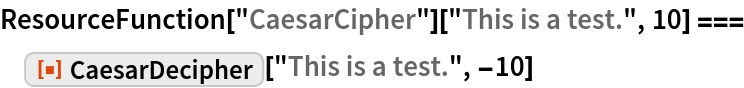 """ResourceFunction[""""CaesarCipher""""][""""This is a test."""", 10] === ResourceFunction[""""CaesarDecipher""""][""""This is a test."""", -10]"""
