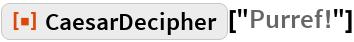 """ResourceFunction[""""CaesarDecipher""""][""""Purref!""""]"""