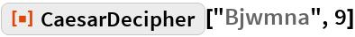 """ResourceFunction[""""CaesarDecipher""""][""""Bjwmna"""", 9]"""