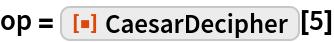 "op = ResourceFunction[""CaesarDecipher""][5]"