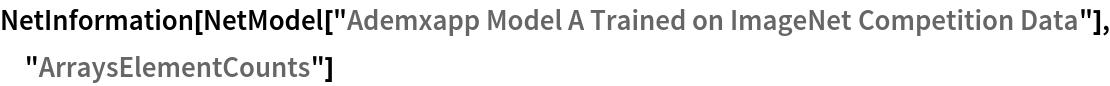 "NetInformation[  NetModel[""Ademxapp Model A Trained on ImageNet Competition Data""], \ ""ArraysElementCounts""]"
