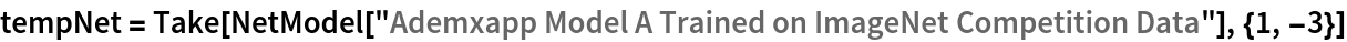 "tempNet = Take[NetModel[    ""Ademxapp Model A Trained on ImageNet Competition Data""], {1, -3}]"