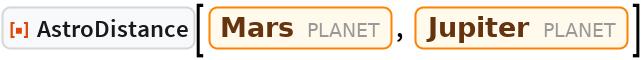 "ResourceFunction[""AstroDistance""][Entity[""Planet"", ""Mars""], Entity[""Planet"", ""Jupiter""]]"