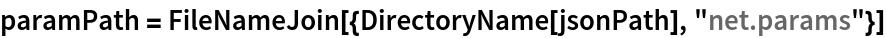 "paramPath = FileNameJoin[{DirectoryName[jsonPath], ""net.params""}]"