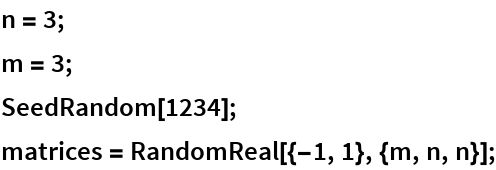 n = 3; m = 3; SeedRandom[1234]; matrices = RandomReal[{-1, 1}, {m, n, n}];
