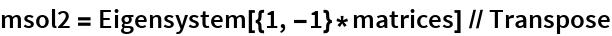 msol2 = Eigensystem[{1, -1}*matrices] // Transpose