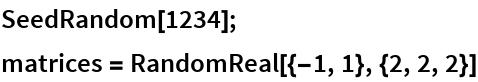 SeedRandom[1234]; matrices = RandomReal[{-1, 1}, {2, 2, 2}]