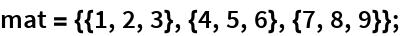 mat = {{1, 2, 3}, {4, 5, 6}, {7, 8, 9}};