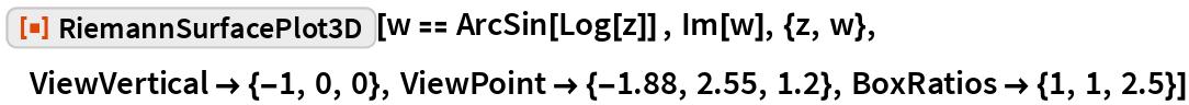 """ResourceFunction[""""RiemannSurfacePlot3D""""][w == ArcSin[Log[z]] , Im[w], {z, w},  ViewVertical -> {-1, 0, 0}, ViewPoint -> {-1.88, 2.55, 1.2}, BoxRatios -> {1, 1, 2.5}]"""