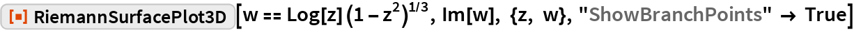 "ResourceFunction[""RiemannSurfacePlot3D""][w == Log[z] (1 - z^2)^(1/3), Im[w], {z, w}, ""ShowBranchPoints"" -> True]"