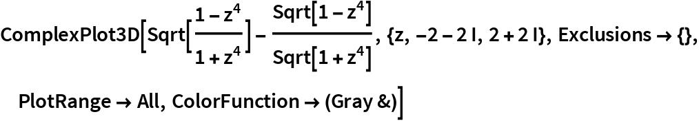 ComplexPlot3D[  Sqrt[(1 - z^4)/(1 + z^4)] - Sqrt[1 - z^4]/   Sqrt[1 + z^4], {z, -2 - 2 I, 2 + 2 I}, Exclusions -> {}, PlotRange -> All, ColorFunction -> (Gray &)]