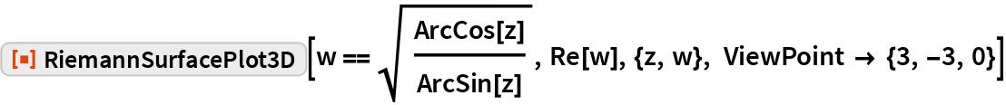 "ResourceFunction[""RiemannSurfacePlot3D""][  w == Sqrt[ArcCos[z]/ArcSin[z]], Re[w], {z, w}, ViewPoint -> {3, -3, 0}]"