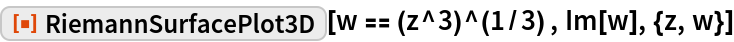 "ResourceFunction[""RiemannSurfacePlot3D""][w == (z^3)^(1/3) , Im[w], {z, w}]"