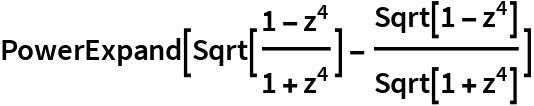 PowerExpand[Sqrt[(1 - z^4)/(1 + z^4)] - Sqrt[1 - z^4]/Sqrt[1 + z^4]]