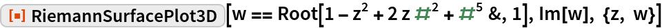 "ResourceFunction[""RiemannSurfacePlot3D""][  w == Root[1 - z^2 + 2 z #^2 + #^5 &, 1], Im[w], {z, w}]"