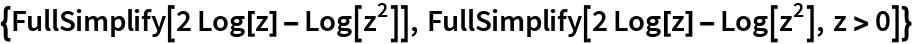 {FullSimplify[2 Log[z] - Log[z^2]], FullSimplify[2 Log[z] - Log[z^2], z > 0]}