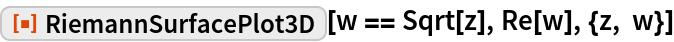 """ResourceFunction[""""RiemannSurfacePlot3D""""][w == Sqrt[z], Re[w], {z, w}]"""