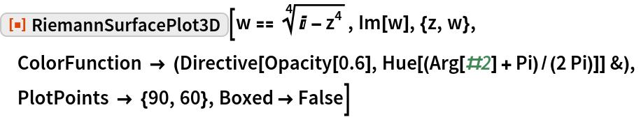 "ResourceFunction[""RiemannSurfacePlot3D""][w == Power[I - z^4, (4)^-1], Im[w], {z, w}, ColorFunction -> (Directive[Opacity[0.6], Hue[(Arg[#2] + Pi)/(2 Pi)]] &),  PlotPoints -> {90, 60}, Boxed -> False]"