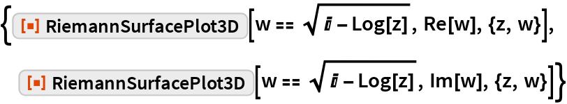 """{ResourceFunction[""""RiemannSurfacePlot3D""""][w == Sqrt[I - Log[z]], Re[w], {z, w}],  ResourceFunction[""""RiemannSurfacePlot3D""""][w == Sqrt[I - Log[z]], Im[w], {z, w}]}"""