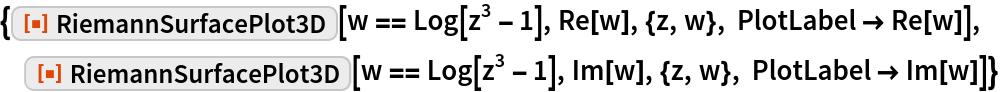 """{ResourceFunction[""""RiemannSurfacePlot3D""""][w == Log[z^3 - 1], Re[w], {z, w}, PlotLabel -> Re[w]],  ResourceFunction[""""RiemannSurfacePlot3D""""][w == Log[z^3 - 1], Im[w], {z, w}, PlotLabel -> Im[w]]}"""