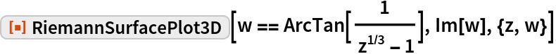 "ResourceFunction[""RiemannSurfacePlot3D""][  w == ArcTan[1/( z^(1/3) - 1)], Im[w], {z, w}]"