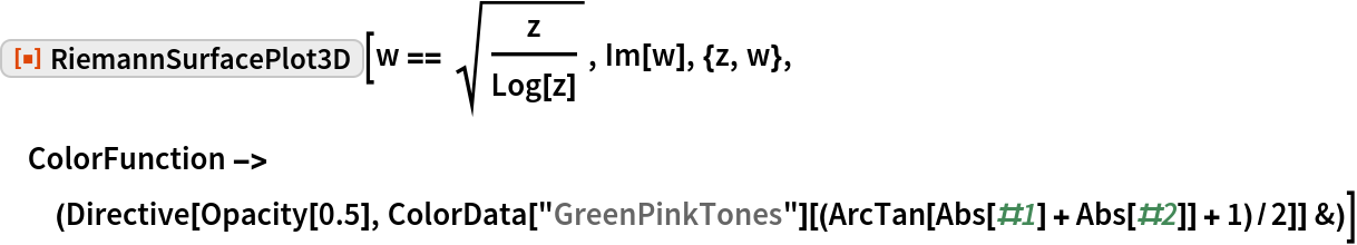 "ResourceFunction[""RiemannSurfacePlot3D""][w == Sqrt[z/Log[z]], Im[w], {z, w}, ColorFunction -> (Directive[Opacity[0.5], ColorData[""GreenPinkTones""][(ArcTan[Abs[#1] + Abs[#2]] + 1)/        2]] &)]"