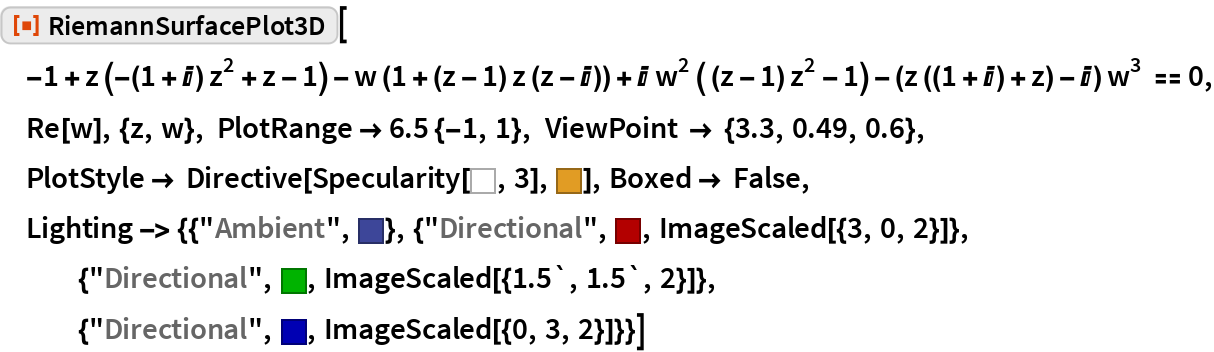 """ResourceFunction[  """"RiemannSurfacePlot3D""""][-1 + z (-(1 + I) z^2 + z - 1) - w (1 + (z - 1) z (z - I)) + I w^2 ( (z - 1) z^2 - 1) - (z ((1 + I) + z) - I) w^3 == 0, Re[w], {z, w}, PlotRange -> 6.5 {-1, 1}, ViewPoint -> {3.3, 0.49, 0.6}, PlotStyle -> Directive[Specularity[GrayLevel[1], 3], RGBColor[    0.880722, 0.611041, 0.142051]], Boxed -> False,  Lighting -> {{""""Ambient"""", Hue[0.65, 0.6, 0.6]}, {""""Directional"""", RGBColor[0.7, 0, 0], ImageScaled[{3, 0, 2}]}, {""""Directional"""", RGBColor[0, 0.7, 0], ImageScaled[{1.5`, 1.5`, 2}]}, {""""Directional"""", RGBColor[     0, 0, 0.7], ImageScaled[{0, 3, 2}]}}]"""