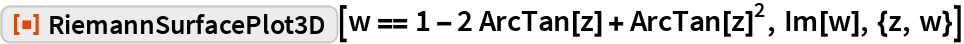 """ResourceFunction[""""RiemannSurfacePlot3D""""][  w == 1 - 2 ArcTan[z] + ArcTan[z]^2, Im[w], {z, w}]"""