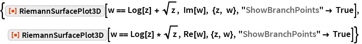 "{ResourceFunction[""RiemannSurfacePlot3D""][w == Log[z] + Sqrt[z], Im[w], {z, w}, ""ShowBranchPoints"" -> True],  ResourceFunction[""RiemannSurfacePlot3D""][w == Log[z] * Sqrt[z], Re[w], {z, w}, ""ShowBranchPoints"" -> True]}"