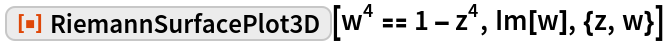 "ResourceFunction[""RiemannSurfacePlot3D""][w^4 == 1 - z^4, Im[w], {z, w}]"