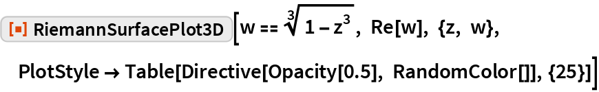 """ResourceFunction[""""RiemannSurfacePlot3D""""][w == Power[1 - z^3, (3)^-1], Re[w], {z, w}, PlotStyle -> Table[Directive[Opacity[0.5], RandomColor[]], {25}]]"""