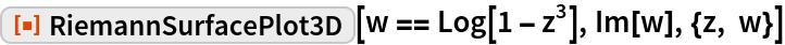 "ResourceFunction[""RiemannSurfacePlot3D""][w == Log[1 - z^3], Im[w], {z, w}]"