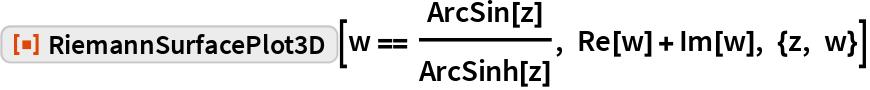 """ResourceFunction[""""RiemannSurfacePlot3D""""][w == ArcSin[z]/ArcSinh[z], Re[w] + Im[w], {z, w}]"""