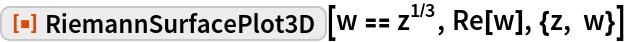 "ResourceFunction[""RiemannSurfacePlot3D""][w == z^(1/3), Re[w], {z, w}]"