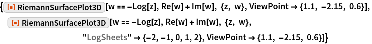 """{ResourceFunction[""""RiemannSurfacePlot3D""""][w == -Log[z], Re[w] + Im[w], {z, w}, ViewPoint -> {1.1, -2.15, 0.6}],  ResourceFunction[""""RiemannSurfacePlot3D""""][w == -Log[z], Re[w] + Im[w], {z, w}, """"LogSheets"""" -> {-2, -1, 0, 1, 2}, ViewPoint -> {1.1, -2.15, 0.6}]}"""