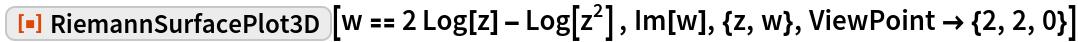 "ResourceFunction[""RiemannSurfacePlot3D""][w == 2 Log[z] - Log[z^2] , Im[w], {z, w}, ViewPoint -> {2, 2, 0}]"