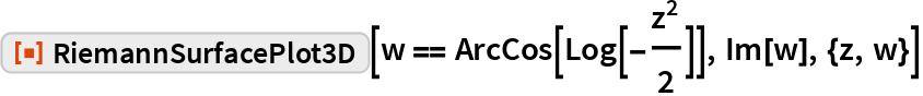 """ResourceFunction[""""RiemannSurfacePlot3D""""][w == ArcCos[Log[-(z^2/2)]], Im[w], {z, w}]"""