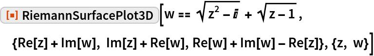 """ResourceFunction[""""RiemannSurfacePlot3D""""][  w == Sqrt[z^2 - I] + Sqrt[z - 1], {Re[z] + Im[w], Im[z] + Re[w], Re[w] + Im[w] - Re[z]}, {z, w}]"""