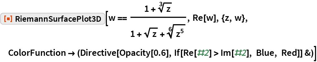 "ResourceFunction[""RiemannSurfacePlot3D""][  w == (1 + Power[z, (3)^-1])/(1 + Sqrt[z] + Power[z^5, (6)^-1]), Re[w], {z, w}, ColorFunction -> (Directive[Opacity[0.6], If[Re[#2] > Im[#2], Blue, Red]] &)]"