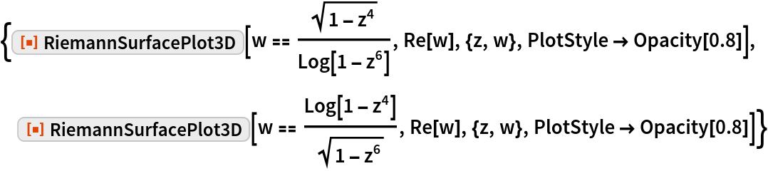 "{ResourceFunction[""RiemannSurfacePlot3D""][   w == Sqrt[1 - z^4]/Log[1 - z^6], Re[w], {z, w}, PlotStyle -> Opacity[0.8]],  ResourceFunction[""RiemannSurfacePlot3D""][   w == Log[1 - z^4]/Sqrt[1 - z^6], Re[w], {z, w}, PlotStyle -> Opacity[0.8]]}"