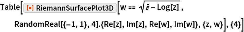 """Table[ResourceFunction[""""RiemannSurfacePlot3D""""][w == Sqrt[I - Log[z]], RandomReal[{-1, 1}, 4].{Re[z], Im[z], Re[w], Im[w]}, {z, w}], {4}]"""