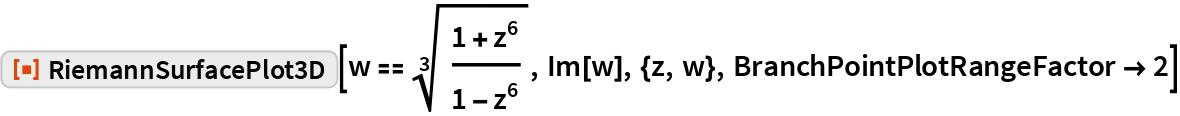 """ResourceFunction[""""RiemannSurfacePlot3D""""][  w == Power[(1 + z^6)/(1 - z^6), (3)^-1], Im[w], {z, w}, BranchPointPlotRangeFactor -> 2]"""
