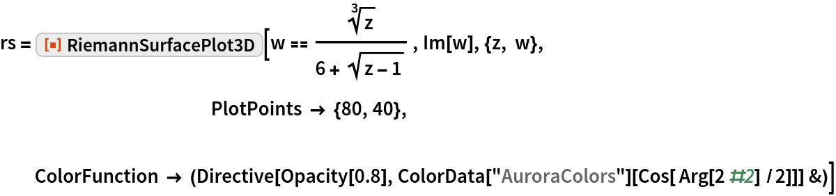 "rs = ResourceFunction[""RiemannSurfacePlot3D""][   w == Power[z, (3)^-1]/(6 + Sqrt[z - 1]) , Im[w], {z, w}, PlotPoints -> {80, 40}, ColorFunction -> (Directive[Opacity[0.8], ColorData[""AuroraColors""][Cos[ Arg[2 #2] /2]]] &)]"