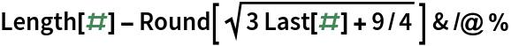 Length[#] - Round[Sqrt[3 Last[#] + 9/4]] & /@ %